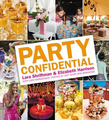 Party Confidential - Shriftman, Lara, and Harrison, Elizabeth, and Vespa, Jeff (Photographer)