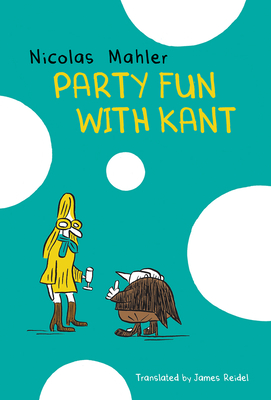 Party Fun with Kant - Mahler, Nicolas, and Reidel, James (Translated by)