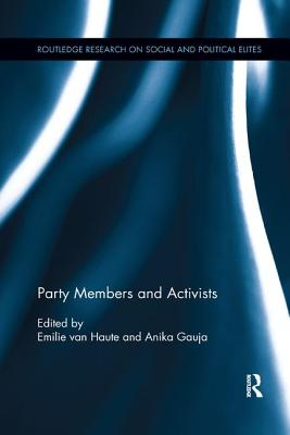 Party Members and Activists - Van Haute, Emilie (Editor), and Gauja, Anika (Editor)