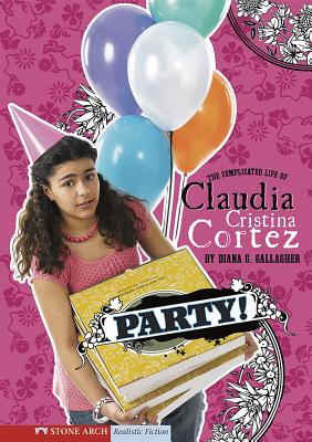 Party!: The Complicated Life of Claudia Cristina Cortez - Gallagher, Diana G