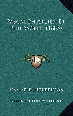 Pascal Physicien Et Philosophe (1885) - Nourrisson, Jean Felix