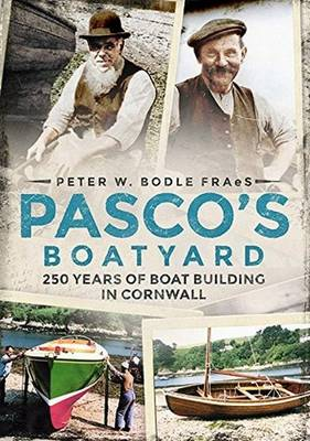 Pasco's Boatyard: 250 Years of Boatbuilding in Cornwall - Bodle, Peter W.