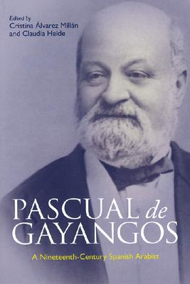 Pascual de Gayangos: A Nineteenth-Century Spanish Arabist - Alvarez Milln, Cristina