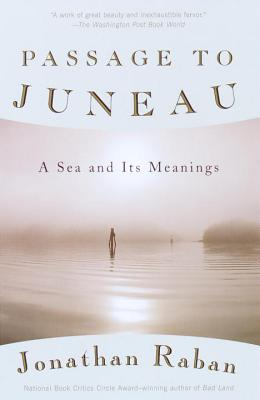 Passage to Juneau: A Sea and Its Meanings - Raban, Jonathan