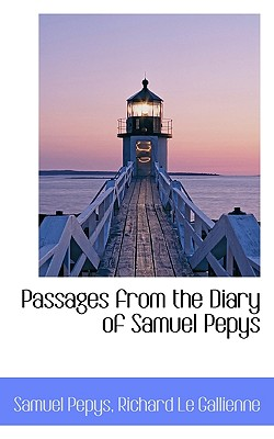 Passages from the Diary of Samuel Pepys - Pepys, Samuel, and Gallienne, Richard Le