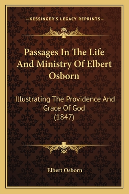 Passages in the Life and Ministry of Elbert Osborn: Illustrating the Providence and Grace of God (1847) - Osborn, Elbert