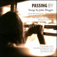 Passing By: Songs by Jake Heggie - Cao Zheng (mezzo-soprano); Carla-Maria Rodrigues (viola); Dawn Harms (violin); Emil Miland (cello);...