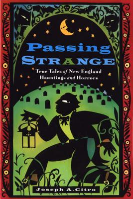 Passing Strange: True Tales of New England Hauntings and Horrors - Citro, Joseph A