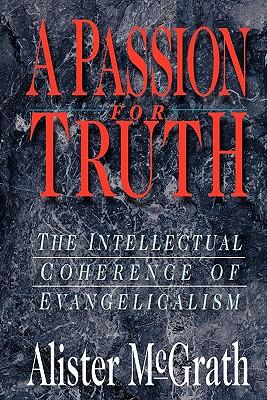 Passion for Truth - McGrath, Alister E, Professor