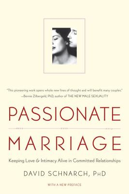 Passionate Marriage: Love, Sex, and Intimacy in Emotionally Committed Relationships - Schnarch, David, Ph.D.