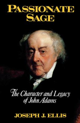 Passionate Sage: The Character and Legacy of John Adams - Ellis, Joseph J