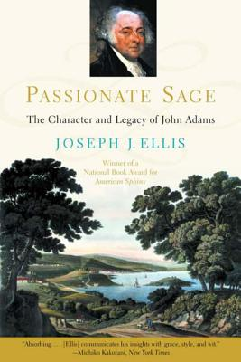 Passionate Sage: The Character and Legacy of John Adams - Ellis, Joseph J