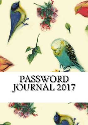 Password Journal 2017: Internet Address and Password Keeper - Password Journal 2017, My