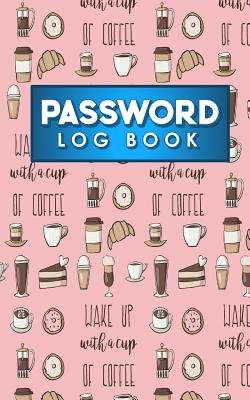 Password Log Book: Internet Password Notebook, Password Notebook, Password Directory, Address And Password Book, Cute Coffee Cover - Publishing, Rogue Plus
