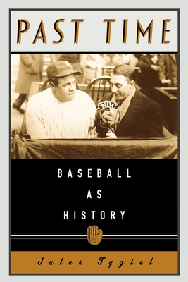Past Time: Baseball as History - Tygiel, Jules