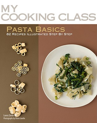 Pasta Basics: 82 Recipes Illustrated Step by Step - Zavan, Laura, and Javelle, Pierre (Photographer)