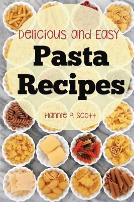 Pasta Recipes: Delicious and Easy Pasta Recipes - Scott, Hannie P