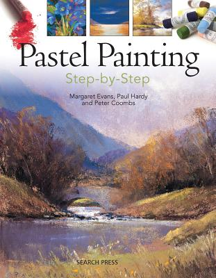 Pastel Painting Step-by-Step - Evans, Margaret, and Hardy, Paul, and Coombs, Peter