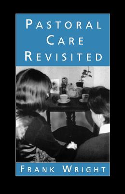 Pastoral Care Revisited - Wright, Frank
