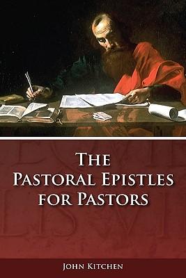 Pastoral Epistles for Pastors - Kitchen, John