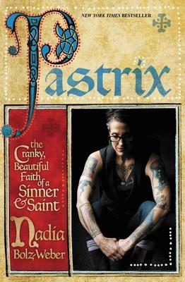 Pastrix: The Cranky, Beautiful Faith of a Sinner & Saint - Bolz-Weber, Nadia