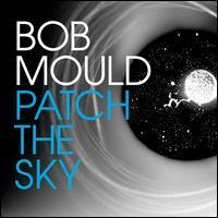 Patch the Sky - Bob Mould