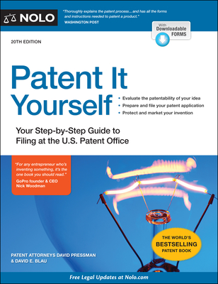 Patent It Yourself: Your Step-By-Step Guide to Filing at the U.S. Patent Office - Pressman, David, and Blau, David E