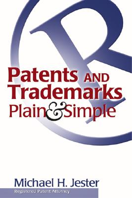 Patents and Trademarks Plain & Simple - Jester, Michael H