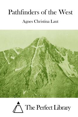 Pathfinders of the West - Laut, Agnes Christina, and The Perfect Library (Editor)