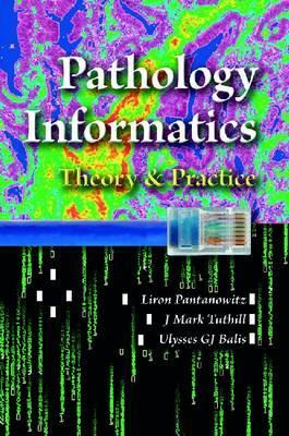 Pathology Informatics: Theory and Practice - Pantanowitz, Liron, MD