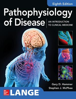 Pathophysiology of Disease: An Introduction to Clinical Medicine 8E - Hammer, Gary, and McPhee, Stephen
