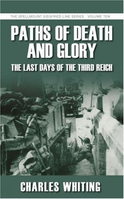 Paths of Death & Glory: The Last Days of the Third Reich - Whiting, Charles