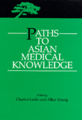 Paths to Asian Medical Knowledge - Leslie, Charles (Editor)