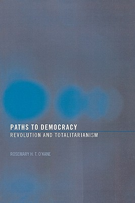 Paths to Democracy: Revolution and Totalitarianism - O'Kane, Rosemary H T