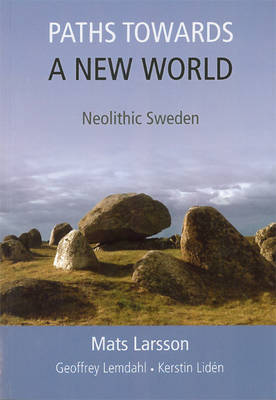 Paths Towards a New World: Neolithic Sweden - Larsson, Mats