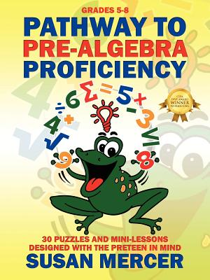 Pathway to Pre-Algebra Proficiency: 30 Puzzles and Mini-Lessons Designed with the Pre-Teen in Mind - Mercer, Susan