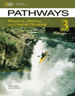Pathways 3: Reading, Writing, and Critical Thinking - Vargo, Marya, and Blass, Laurie