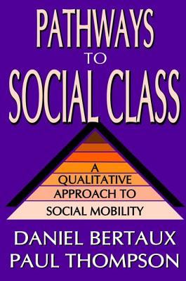 Pathways to Social Class: A Qualitative Approach to Social Mobility - Bertaux, Daniel, and Thompson, Paul