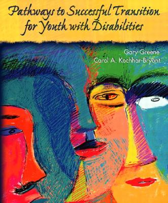 Pathways to Successful Transition for Youth with Disabilities - Kochhar, Carol A