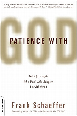 Patience with God: Faith for People Who Don't Like Religion - Schaeffer, Frank