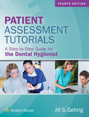 Patient Assessment Tutorials: A Step-By-Step Guide for the Dental Hygienist - Gehrig, Jill, Ma