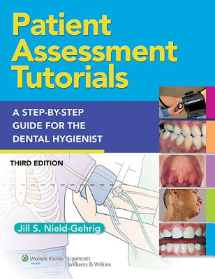 Patient Assessment Tutorials: A Step-By-Step Procedures Guide for the Dental Hygienist - Gehrig, Jill S, Ma