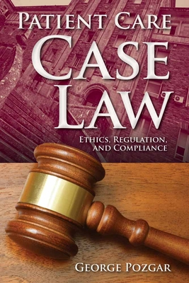 Patient Care Case Law: Ethics, Regulation, and Compliance - Pozgar, George D, MBA, CHE