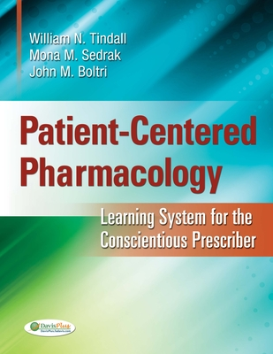 Patient-Centered Pharmacology: Learning System for the Conscientious Prescriber - Tindall, William N, PhD, Rph, and Sedrak, Mona, PhD, Pa-C, and Boltri, John, MD
