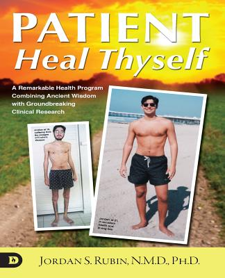 Patient Heal Thyself: A Remarkable Health Program Combining Ancient Wisdom with Groundbreaking Clinical Research - Rubin, Jordan S, N.M.D.