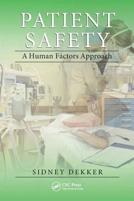 Patient Safety: A Human Factors Approach - Dekker, Sidney