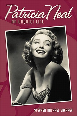 Patricia Neal: An Unquiet Life - Shearer, Stephen Michael