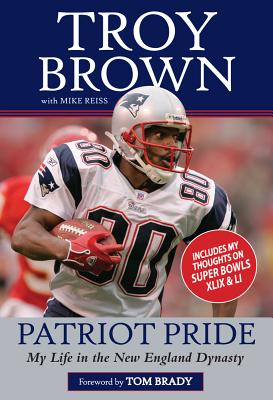Patriot Pride: My Life in the New England Dynasty - Brown, Troy, and Reiss, Mike