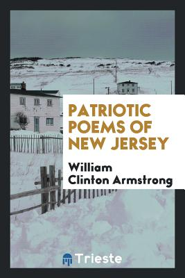 Patriotic Poems of New Jersey - Armstrong, William Clinton