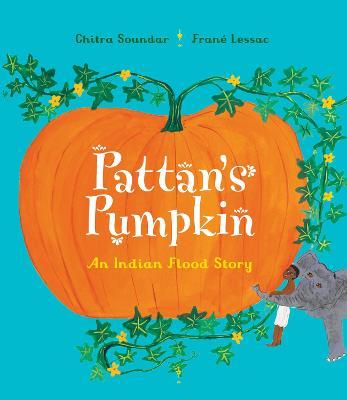 Pattan's Pumpkin: An Indian Flood Story - Soundar, Chitra, and Lessac, Frane